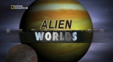 National Geographic: Чужие миры  / Alien Worlds (2009)